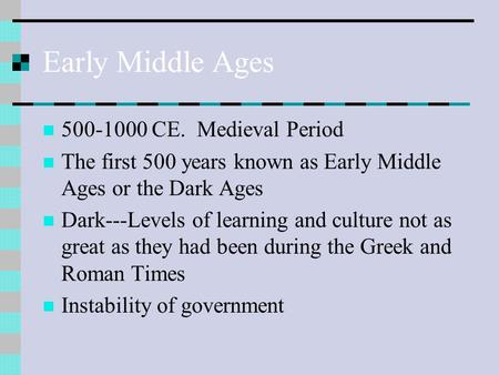 Early Middle Ages 500-1000 CE. Medieval Period The first 500 years known as Early Middle Ages or the Dark Ages Dark---Levels of learning and culture not.