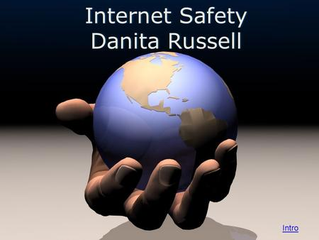 Internet SafetyInternet Safety Danita RussellDanita Russell Intro.