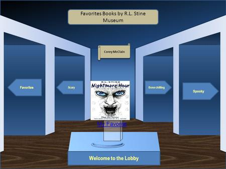 Museum Entrance Welcome to the Lobby Favorites Scary Spooky Bone chilling Favorites Books by R.L. Stine Museum Corey McClain My Favorite.