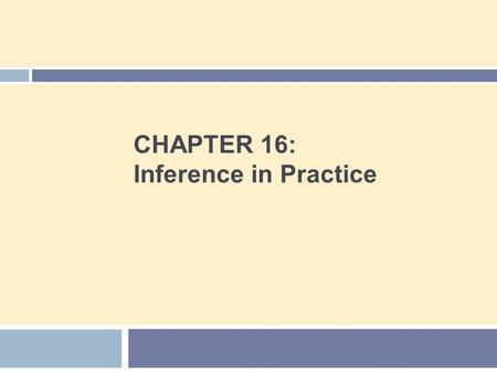 CHAPTER 16: Inference in Practice. Chapter 16 Concepts 2  Conditions for Inference in Practice  Cautions About Confidence Intervals  Cautions About.