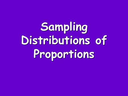 Sampling Distributions of Proportions