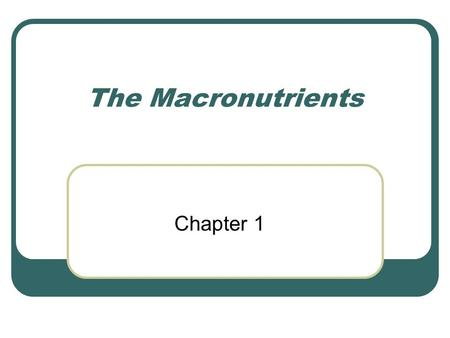 The Macronutrients Chapter 1. Macronutrients Carbohydrates Lipids Proteins Provide energy Maintain structure.