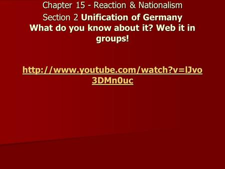 World History/Cultures Chapter 15 - Reaction & Nationalism Section 2 Unification of Germany What do you know about it? Web it in groups!