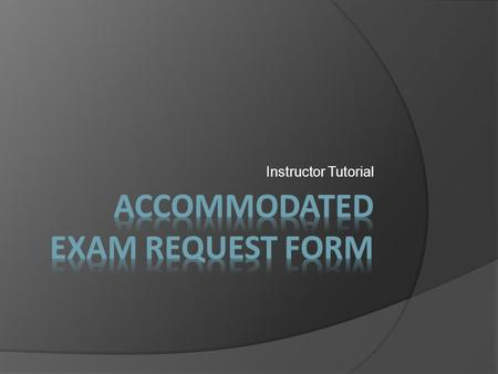 Instructor Tutorial. When you receive this email, click the link above. You will then be directed to our online accommodated exam request application.