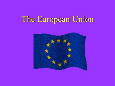 The European Union. The E.U. and the United States.