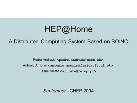 A Distributed Computing System Based on BOINC September - CHEP 2004 Pedro Andrade António Amorim Jaime Villate.