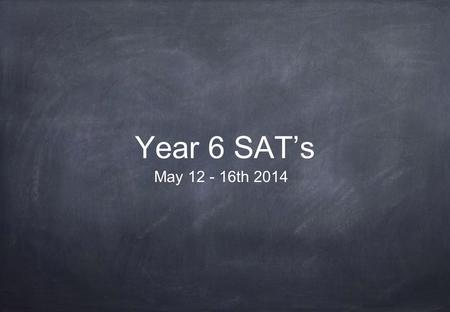 Year 6 SAT's May 12 - 16th 2014. Timetable for the week This is a National timetable and cannot be changed.