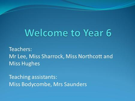 Teachers: Mr Lee, Miss Sharrock, Miss Northcott and Miss Hughes Teaching assistants: Miss Bodycombe, Mrs Saunders.