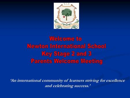 'An international community of learners striving for excellence and celebrating success.'