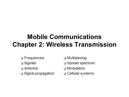 Mobile Communications Chapter 2: Wireless Transmission  Frequencies  Signals  Antenna  Signal propagation  Multiplexing  Spread spectrum  <strong>Modulation</strong>.