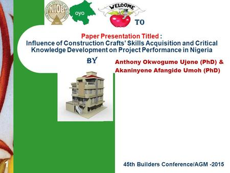 <strong>Skill</strong> knowledge & project performance Ujene & Umoh 45th Builders Conference/AGM -2015 oyo Anthony Okwogume Ujene (PhD) & Akaninyene Afangide Umoh (PhD)