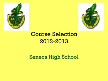 Course Selection 2012-2013 Seneca High School. Graduation Requirements  English-4 years  Math-3 years  Science-3 years  World Language-2 years  History-US.
