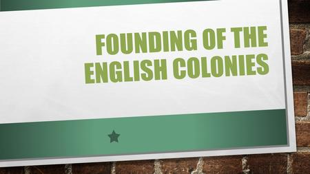 FOUNDING OF THE ENGLISH COLONIES TYPES OF COLONIES PROPRIETARY FOUNDED BY GROUPS OR INDIVIDUAL WHO KING GAVE LAND TO ROYAL COLONIES GOVERNED DIRECTLY.