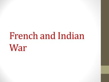 French and Indian War. Differences in Colonies French colonies: New France (small population) Primarily Catholic Economy focused on Fur trade (with Native.