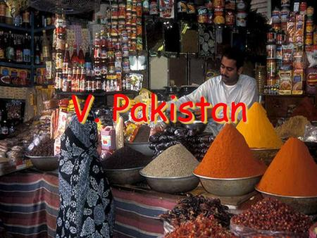 V. Pakistan. A. Religion Islamic Republic of Pakistan – Official name of Pakistan Over 97% of people in Pakistan practice Islam Purdah – Practice that.