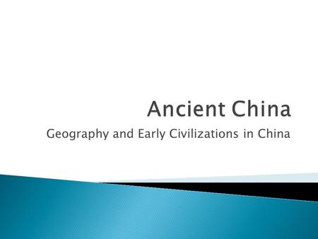 Geography and Early Civilizations in China.  Covered a large area of Asia  The climate, soil, landforms, and waterways varied greatly depending on.