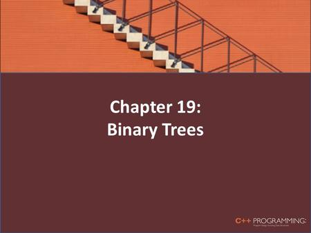 Chapter 19: Binary Trees. Objectives In this chapter, you will: – Learn about binary trees – Explore various binary tree traversal algorithms – Organize.