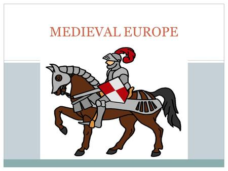 MEDIEVAL EUROPE. Changes in Europe after the Fall of Rome Disruption of Trade – trade routes are no longer protected – businesses collapse – cities are.