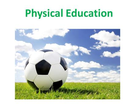 Physical Education. Physical Education Is More Than Just GYM <strong>Class</strong> It is a time for: Helping students value sportsmanship, honesty, and fair play. Respecting.