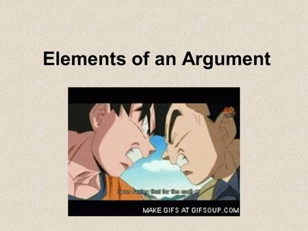 Elements of an Argument. What exactly is an argument? An argument involves the process of establishing a claim and then proving it with the use of logical.