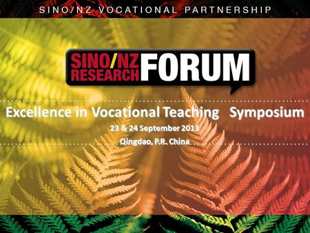 Excellence in Vocational Teaching Symposium 23 & 24 September 2013 Qingdao, P.R. China.