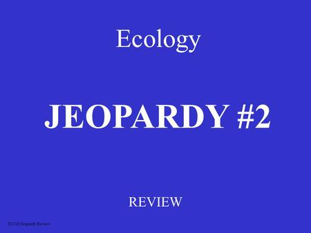 Ecology REVIEW JEOPARDY #2 S2C06 Jeopardy Review.