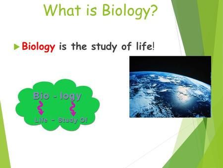 What is Biology? Biology is the study of life!.