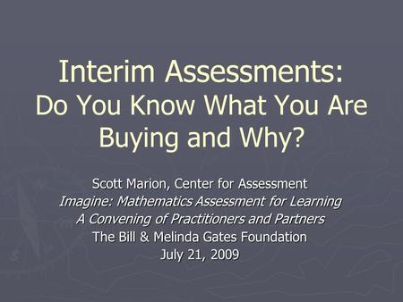Interim Assessments: Do You Know What You Are Buying and Why? Scott Marion, Center for Assessment Imagine: Mathematics Assessment for Learning <strong>A</strong> Convening.