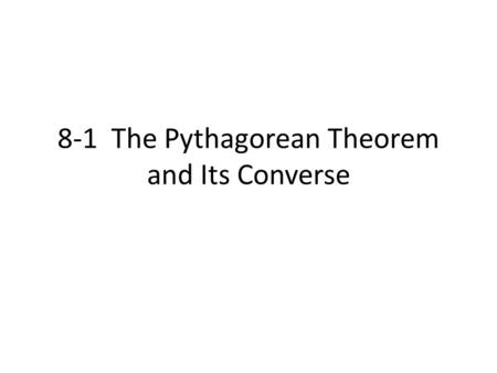 8-1 The Pythagorean Theorem and Its Converse. Parts of a Right Triangle In a right triangle, the side opposite the right angle is called the hypotenuse.