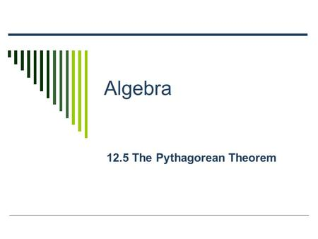 Algebra 12.5 The Pythagorean Theorem. Radical Review  Simplify each expression. You try! = 5 = 8/3 = 28 = 9/5.