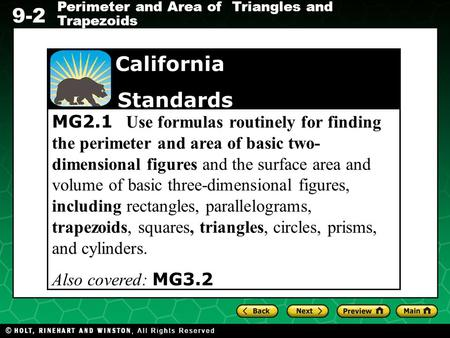 Holt CA Course 1 9-2 Perimeter and Area of Triangles and Trapezoids MG2.1 Use formulas routinely for finding the perimeter and area of basic two- dimensional.