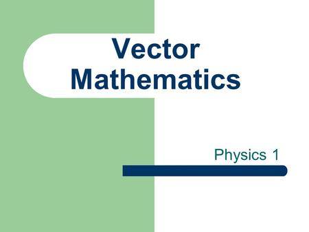 Vector Mathematics Physics 1.