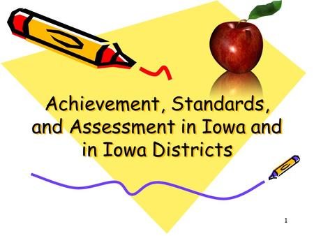 1 Achievement, Standards, and Assessment in Iowa and in Iowa Districts.