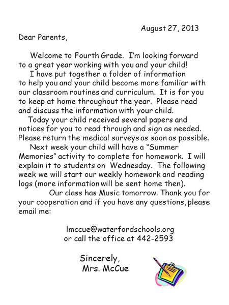 August 27, 2013 Dear Parents, Welcome to Fourth Grade. I'm looking forward to a great year working with you and your child! I have put together a folder.