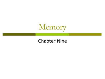 Memory Chapter Nine. What is Memory?  Maintenance of learning over time What good is remembering if you can't recall it? Declarative, Procedural, Episodic.
