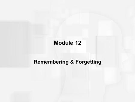 Module 12 Remembering & Forgetting. INTRODUCTION recall –retrieving previously learned information without the aid of or with very few external cues recognition.