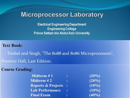 Electrical Engineering Department Engineering College Prince Sattam bin Abdul Aziz University Text Book: - Triebel and Singh, The 8088 and 8086 Microprocessors,