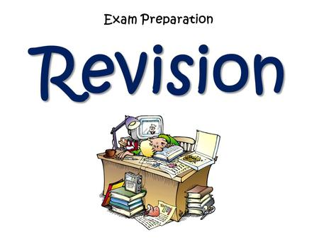 Exam Preparation Revision. There is a knack to passing exams. Much of it revolves around thorough preparation throughout the duration of a course and.