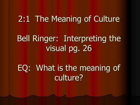 2:1 The Meaning of Culture Bell Ringer: Interpreting the visual pg