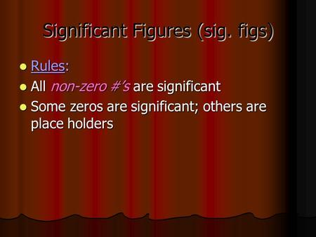 Significant Figures (sig. figs) Rules: Rules: All non-zero #'s are significant All non-zero #'s are significant Some zeros are significant; others are.
