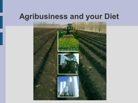 Agribusiness and your <strong>Diet</strong>. The nature of agribusiness Agriculture is a primary activity. This means that it is an activity that involves extracting raw.