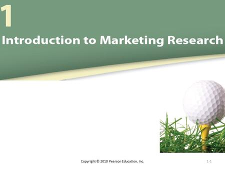 1-1 Copyright © 2010 Pearson Education, Inc.. To understand Marketing Research, we must answer these questions: What is marketing? What is the marketing.