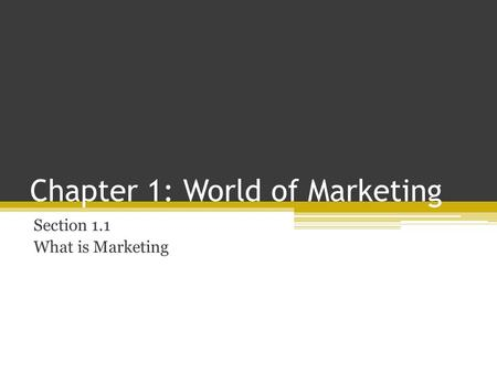 Chapter 1: World of Marketing Section 1.1 What is Marketing.