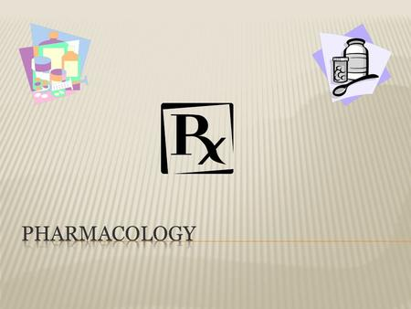  Pharmacology- Study of science that deals with the study of therapeutic agents  Pharmacodynamics- study of the action of drugs on living tissue  Pharmacy-