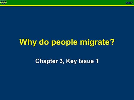 2007 Why do people migrate? Chapter 3, Key Issue 1.
