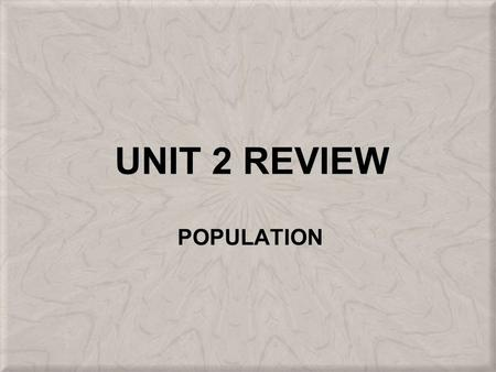 UNIT 2 REVIEW POPULATION. POPULATION DISTRIBUTION AND DENSITY.