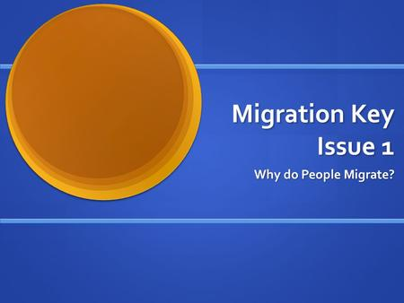 Migration Key Issue 1 Why do People Migrate?.