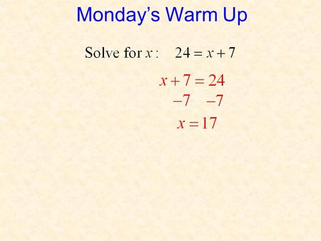 Monday's Warm Up. Objective By the end of today's lesson, you will be able to solve an equation for a particular letter, given that the equation contains.