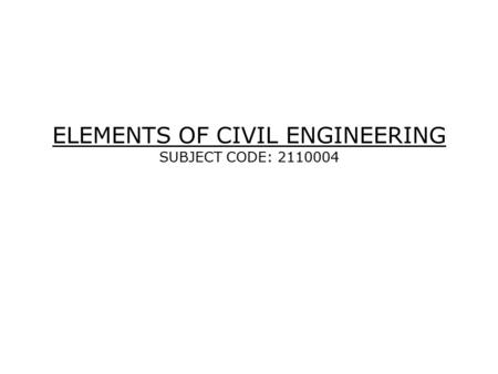 ELEMENTS OF CIVIL ENGINEERING SUBJECT CODE: 2110004.