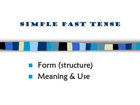 Form (structure) Meaning & Use